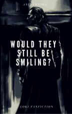Would they Still be smiling? (Loki fanfiction) by daddysfangirls