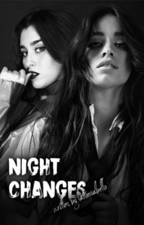 Night Changes (A Camren One-Shot)   by slcontrol