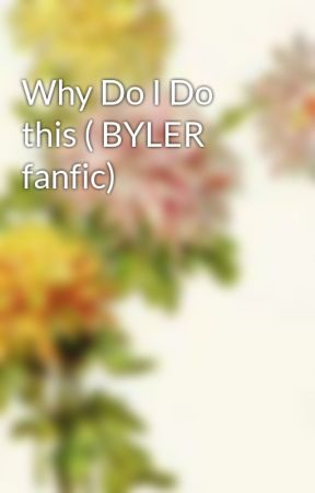Why Do I Do this ( BYLER fanfic)  by Flowers_and_Ramen