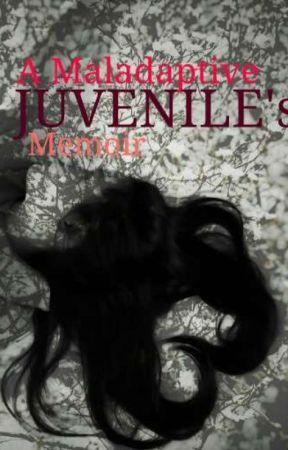 A Maladaptive Juvenile's Memoir by TheRainVirtuoso
