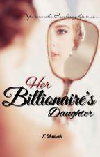 Her Billionaire's Daughter (SAMPLE) by NShairah