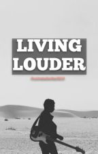 LIVING LOUDER by frustratedwriter2014