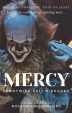 Mercy (Pennywise 2017 x Reader) UNFINISHED AND DISCONTINUED by MockingbirdsDontSing