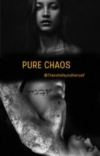 PURE CHAOS.   by Thenshefoundherself