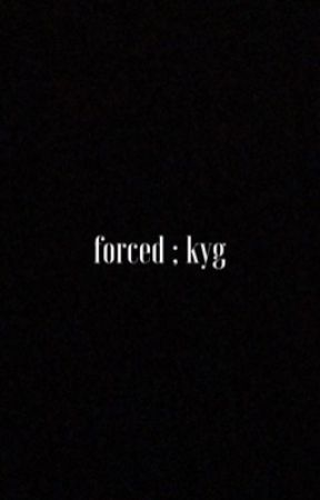 forced ; kyg by bhqbie