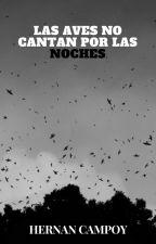 Las aves no cantan por las noches by HernanCampoy
