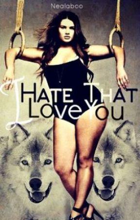 I Hate That I Love You by Nealaboo