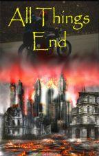 All Things End by MayhemMadnessMirth