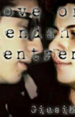 Love or friendship?~Pientrenzo (conclusa)  by GiusiMaiDebole