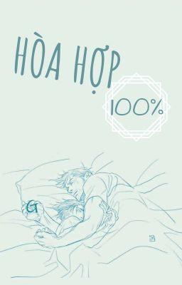 Đọc truyện [Danmei ABO] Hòa Hợp 100%
