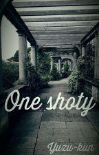 One-shoty by Yuzu-kun