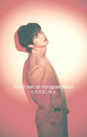 How I met an Instagram Model by C_H_O_G_I_W_A