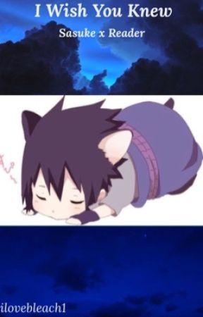 I Wish You Knew ♡ Sasuke x Reader ♡ by ilovebleach1