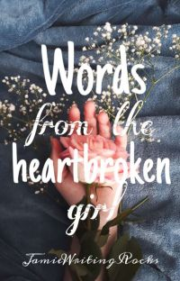 Words From The Heartbroken Girl {#WATTYS2017} || Completed ✔️ cover