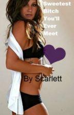 Sweetest Bitch You'll Ever Meet -completed- by XTakeMeToWanderlandX