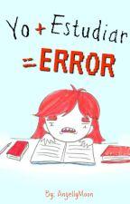 Yo + Estudiar = ERROR by AngellyMoon