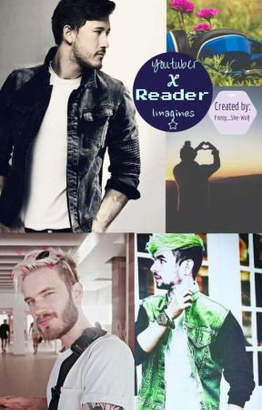 🎧❤Various Youtubers X Reader Imagine's🎧❤ by Siera_Sarcastic