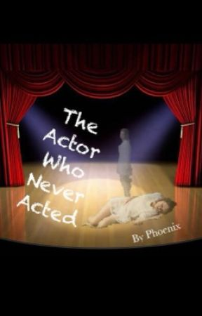 The Actor Who Never Acted! by MysticPhoenix15