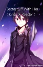 Better Off With Her ( Kirito X Reader ) by exoticsepticeye