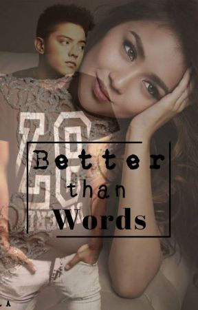 Better than words (Tagalog love story Kathniel) by lovethewayithurts