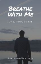 Breathe With Me (One, Two, Three) by Yukimoto-Namikaze