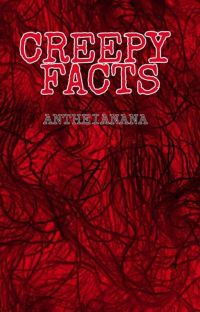 CREEPY FACTS(T & E) CF 2 IS UP!! cover