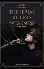 The serial killer's weakness by SCSAGIVEMEANATAR