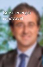 Brasil energia renovavel by raffaeletog