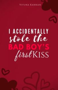 I  Accidentally Stole The Bad Boy's First Kiss   ✓ cover