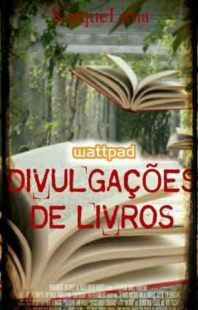 DIVULGAÇÕES DE LIVROS (WATTPAD) by KaiqueLimaVital