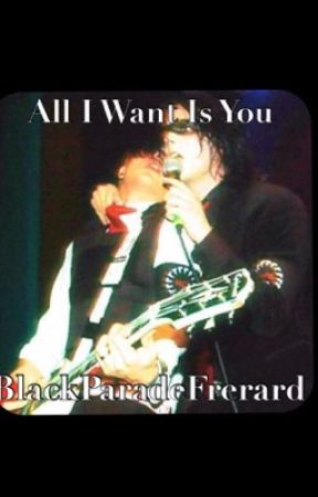 All I Want Is You (Frerard)  by BlackParadeFrerard