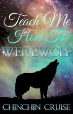 Teach Me How To Werewolf [COMPLETED] ni ChinChinCruise