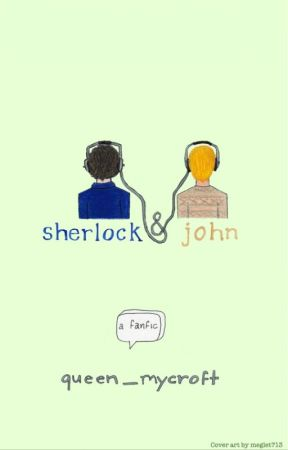 Sherlock & John (A Teenlock Fanfiction) by queen_mycroft