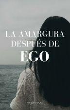 La amargura después de Ego by SpuraEscamilla