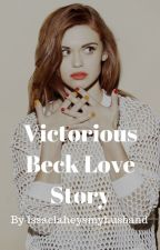 Victorious- Beck love story by issaclaheysmyhusband