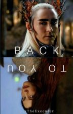 Back To You (Thranduil Fanfic) by xTheExecuter