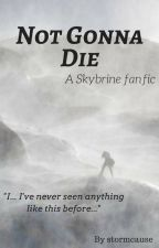 Not Gonna Die (A Skybrine Fanfic) by stormcause