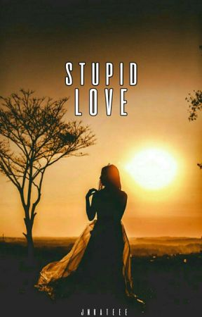 Stupid Love (COMPLETED) by jnkateee
