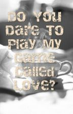 Do You Dare To Play My Game Called Love? by Jayarnielramos