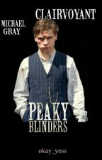 CLAIRVOYANT // Michael Gray / Peaky Blinders by okay_yess