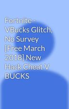 Fortnite - VBucks Glitch, No Survey [Free March 2018] New Hack Cheat V BUCKS by generator2021