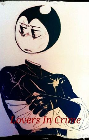 Lovers In Crime (Bendy X Reader) [UNDER HEAVY EDITING] by Ganondad
