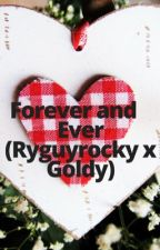 Forever and Ever (Ryan x Goldy) by Fanfictioner72418