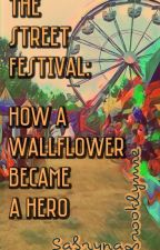 The Street Festival: How A Wallflower Became The Hero by sabrynabrooklynne