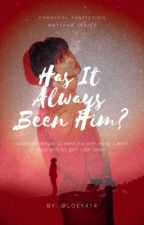 Has It Always Been Him? (EXO Chanyeol fanfiction) by loey414