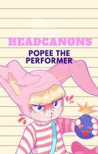 Headcanons | Popee the Performer by Chokolactosa15
