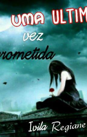 UMA ÚLTIMA VEZ PROMETIDA  ( Livro3)  by IvilaRegiane2445