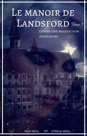Le Manoir de Landsford - Tome 1 : Comme une malédiction silencieuse by iris-hell