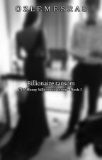 Billionaire ransom  #Book 1 by Authoresra