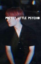 Pretty Little Psycho ✔️ by SatansKandyPop